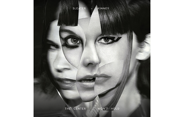 Sleater-Kinney – The Center Won't Hold
